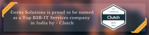 Geeks Solutions is PROUD to be named as a Top B2B-IT Services company in India by – Clutch